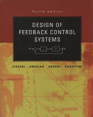 Design of Feedback Control Systems By Stefani, Raymond T. (EDT)/ Shahian, Bahram/ Savant, Clement J., Jr./ Hostetter, Gene H./ Stefani, Raymond T.