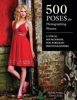 500 Poses for Photographing Women By Perkins, Michelle